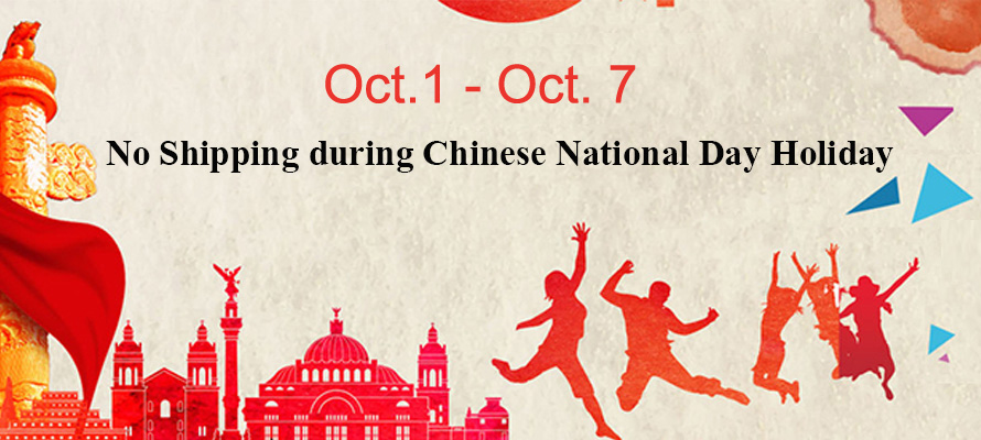 Oct. 1 - Oct. 7, No Shipping during Chinese National Day Holiday!