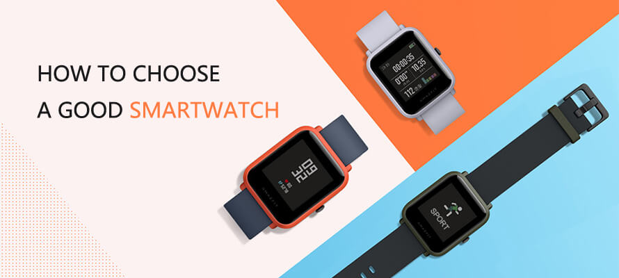 How to Choose A Good Smartwatch