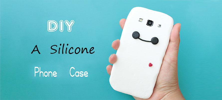 How to DIY A Silicone Phone Case by Yourself?